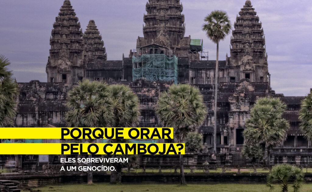 POR QUE ORAR PELO CAMBOJA? Eles sobreviveram a um genocídio.
